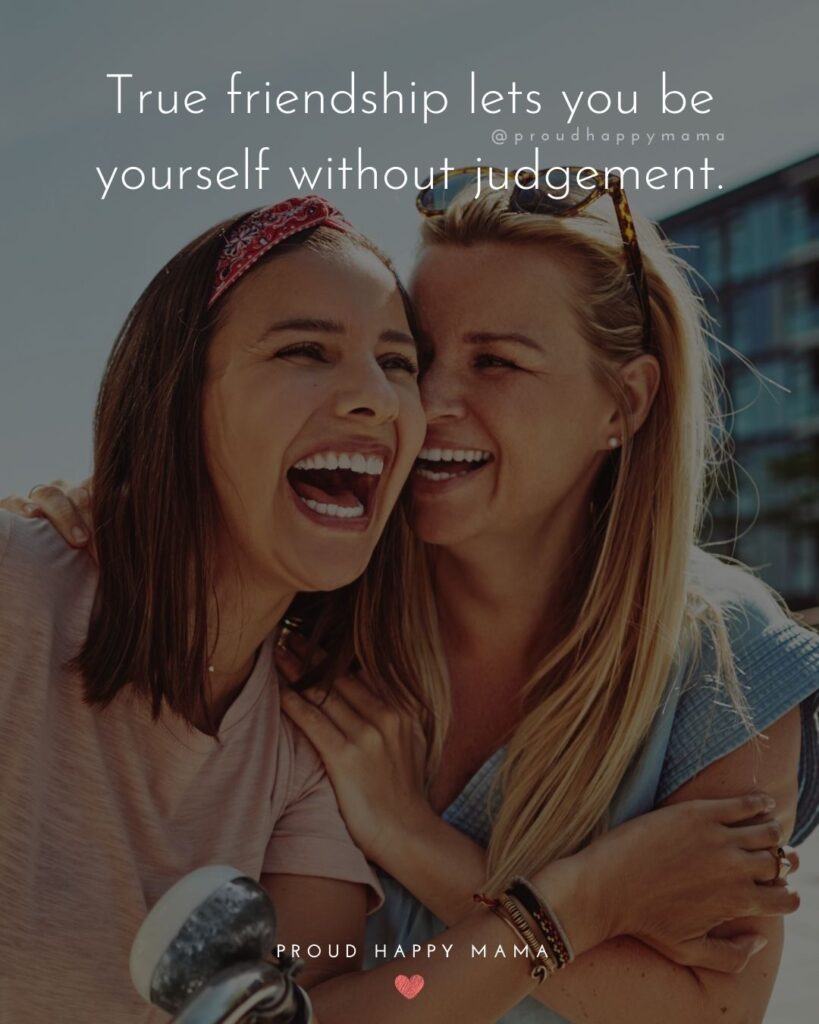 Friendship Quotes - True friendship lets you be yourself without judgement.'