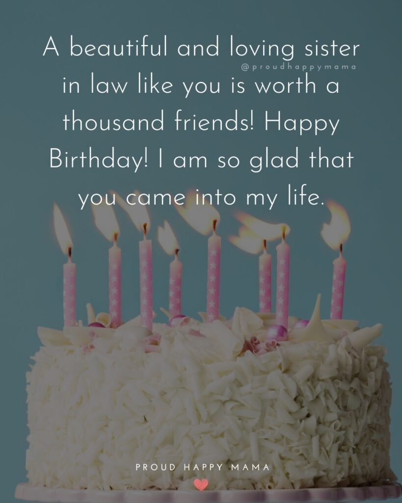 Happy Birthday Sister In Law Quotes - A beautiful and loving sister in law like you is worth a thousand friends! Happy Birthday!