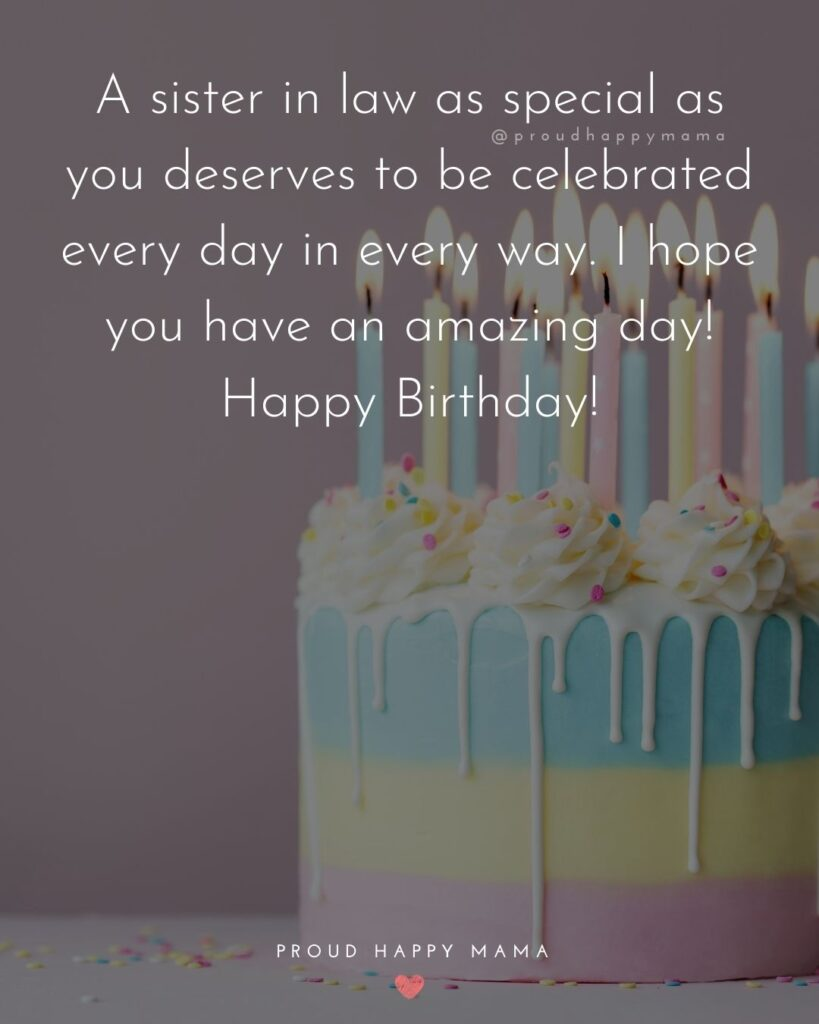 Happy Birthday Sister In Law Quotes - A sister in law as special as you deserves to be celebrated every day in every way. I hope you
