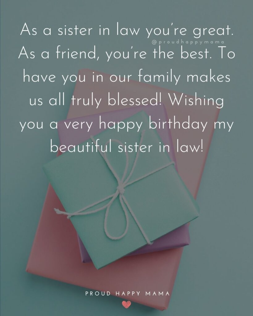 Happy Birthday Sister In Law Quotes - As a sister in law you're great. As a friend, you're the best. To have you in our family