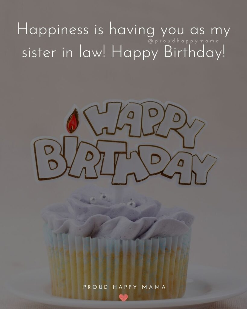 Happy Birthday Sister In Law Quotes - Happiness is having you as my sister in law! Happy Birthday!'