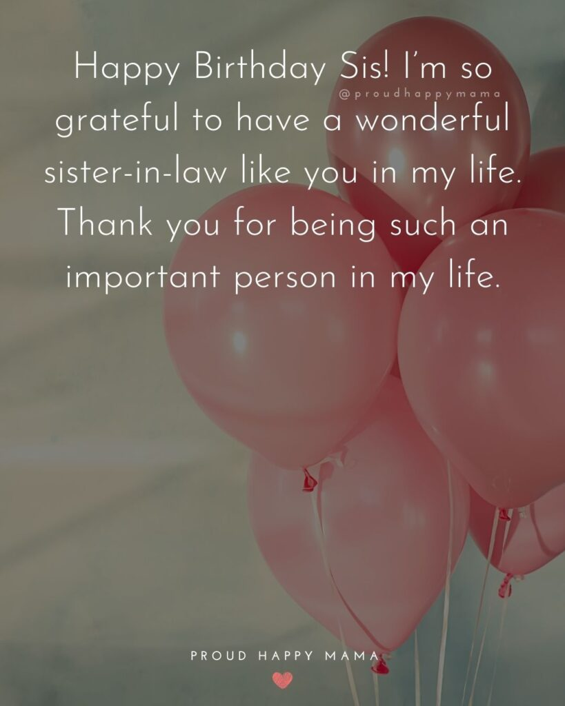 Happy Birthday Sister In Law Quotes - Happy Birthday Sis! I'm so grateful to have a wonderful sister-in-law like you in my life.