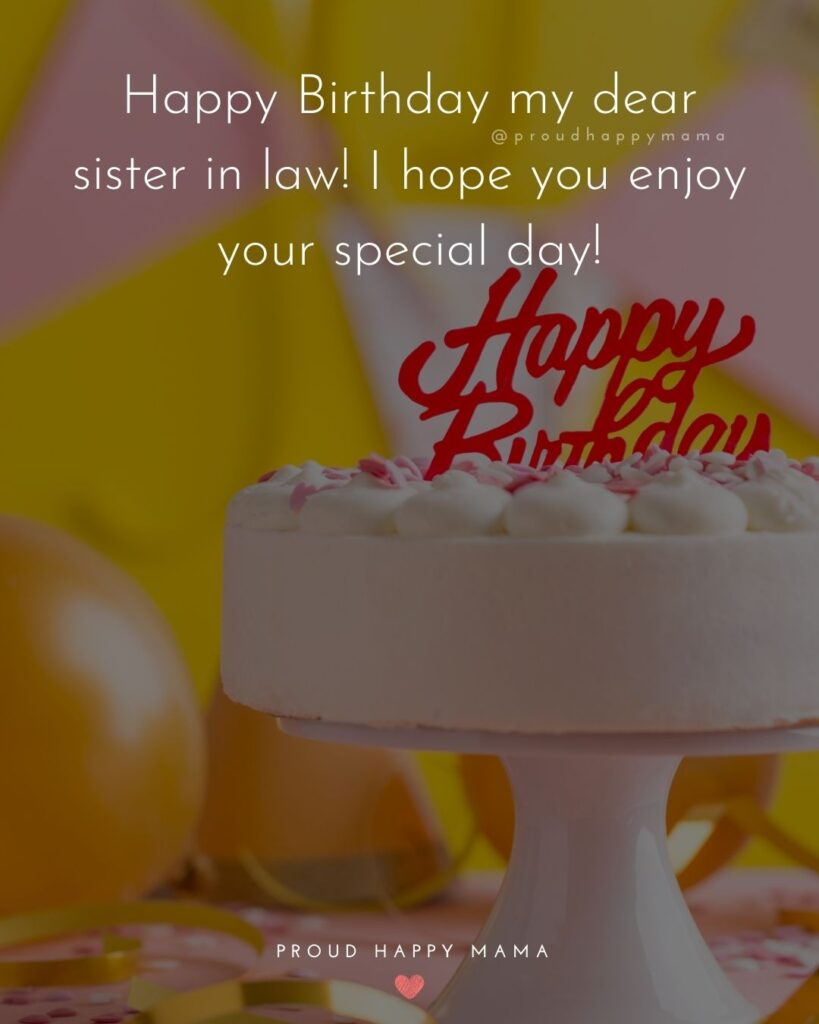 Happy Birthday Sister In Law Quotes - Happy Birthday my dear sister in law! I hope you enjoy your special day!'