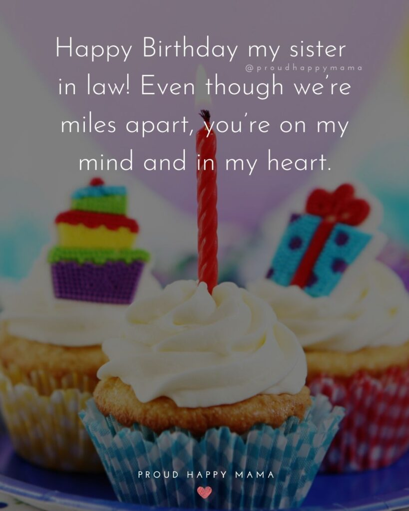 Happy Birthday Sister In Law Quotes - Happy Birthday my sister in law! Even though we're miles apart, you're on my mind and in
