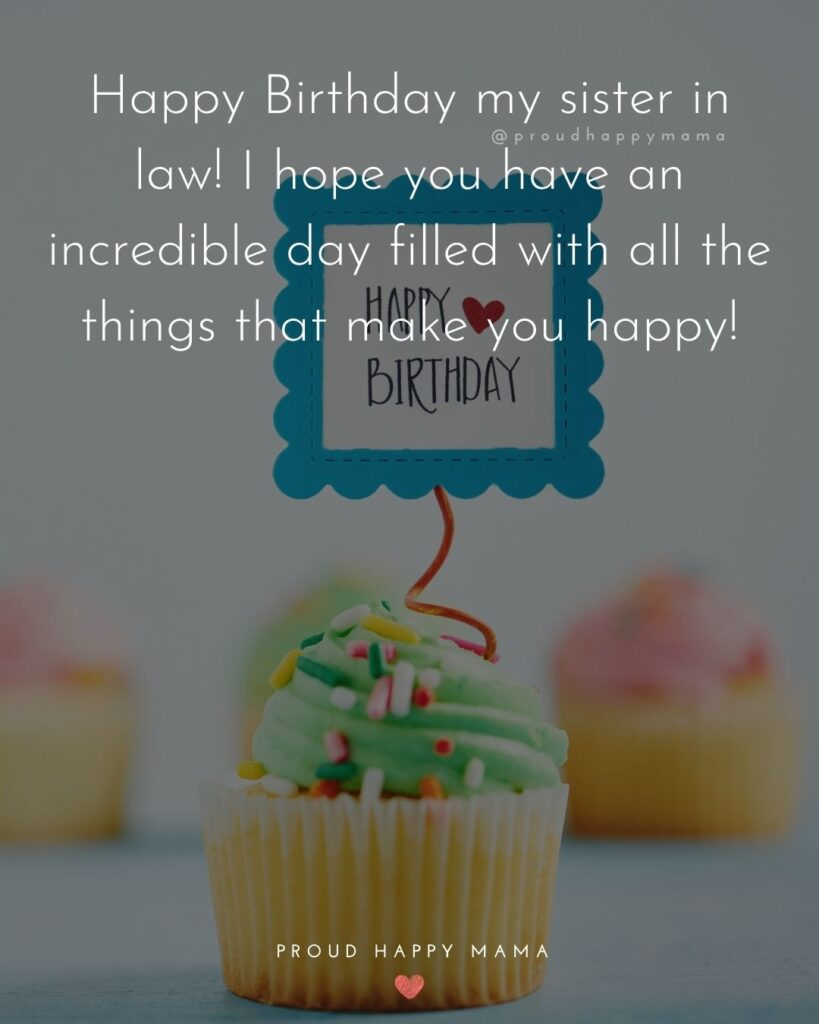 Happy Birthday Sister In Law Quotes - Happy Birthday my sister in law! I hope you have an incredible day filled with all the things