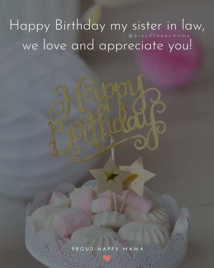 Happy Birthday Sister In Law Quotes - Happy Birthday my sister in law, we love and appreciate you!'