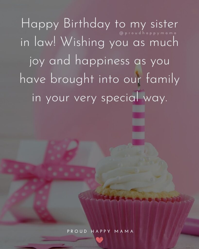 Happy Birthday Sister In Law Quotes - Happy Birthday to my sister in law! Wishing you as much joy and happiness as you have
