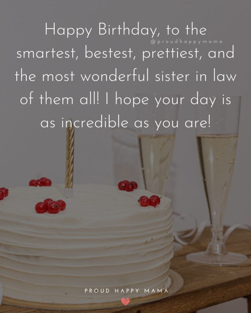 Happy Birthday Sister In Law Quotes - Happy Birthday, to the smartest, bestest, prettiest, and the most wonderful sister in law