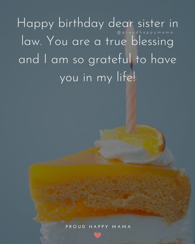 Happy Birthday Sister In Law Quotes - Happy birthday dear sister in law. You are a true blessing and I am so grateful to have you in