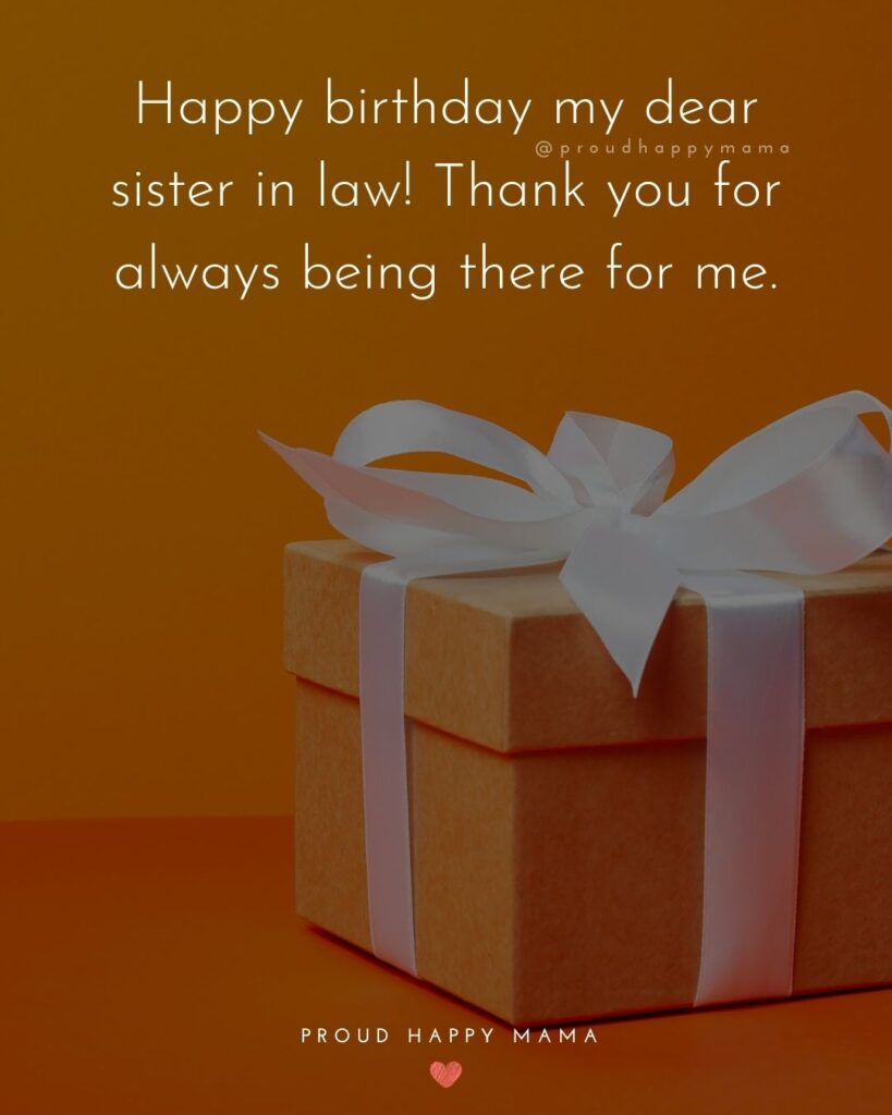 Happy Birthday Sister In Law Quotes - Happy birthday my dear sister in law! Thank you for always being there for me.'