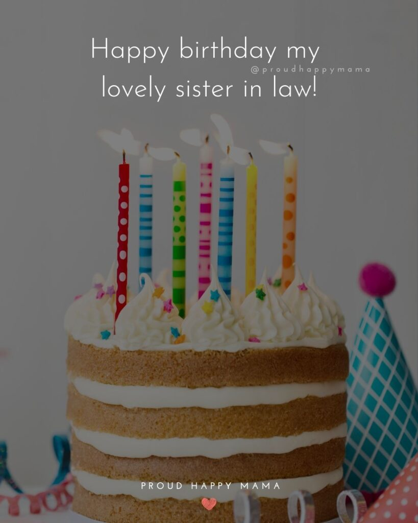 Happy Birthday Sister In Law Quotes - Happy birthday my lovely sister in law!'