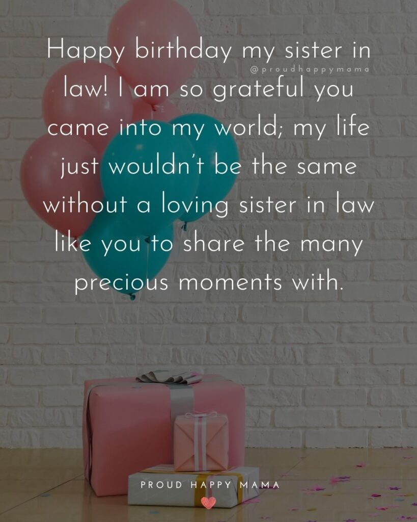 Happy Birthday Sister In Law Quotes - Happy birthday my sister in law! I am so grateful you came into my world; my life just