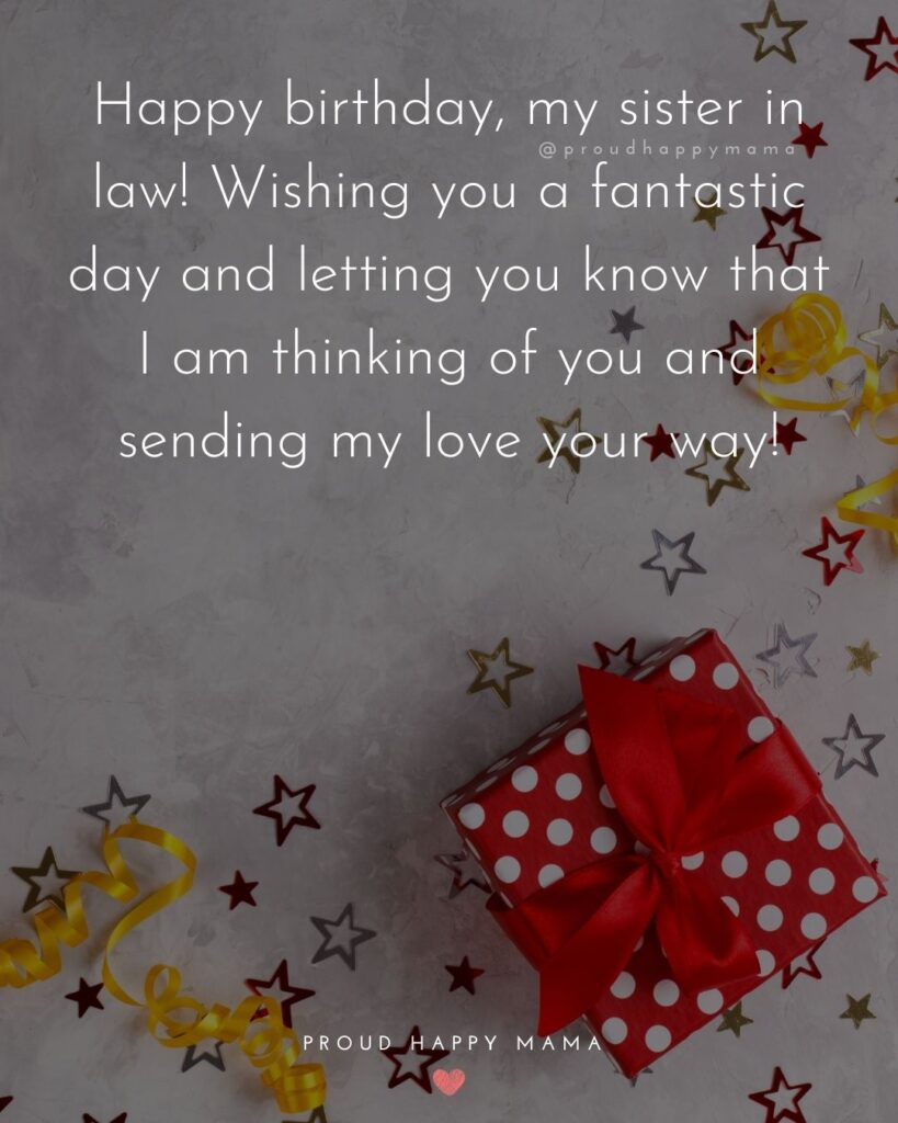 Happy Birthday Sister In Law Quotes - Happy birthday, my sister in law! Wishing you a fantastic day and letting you know that I