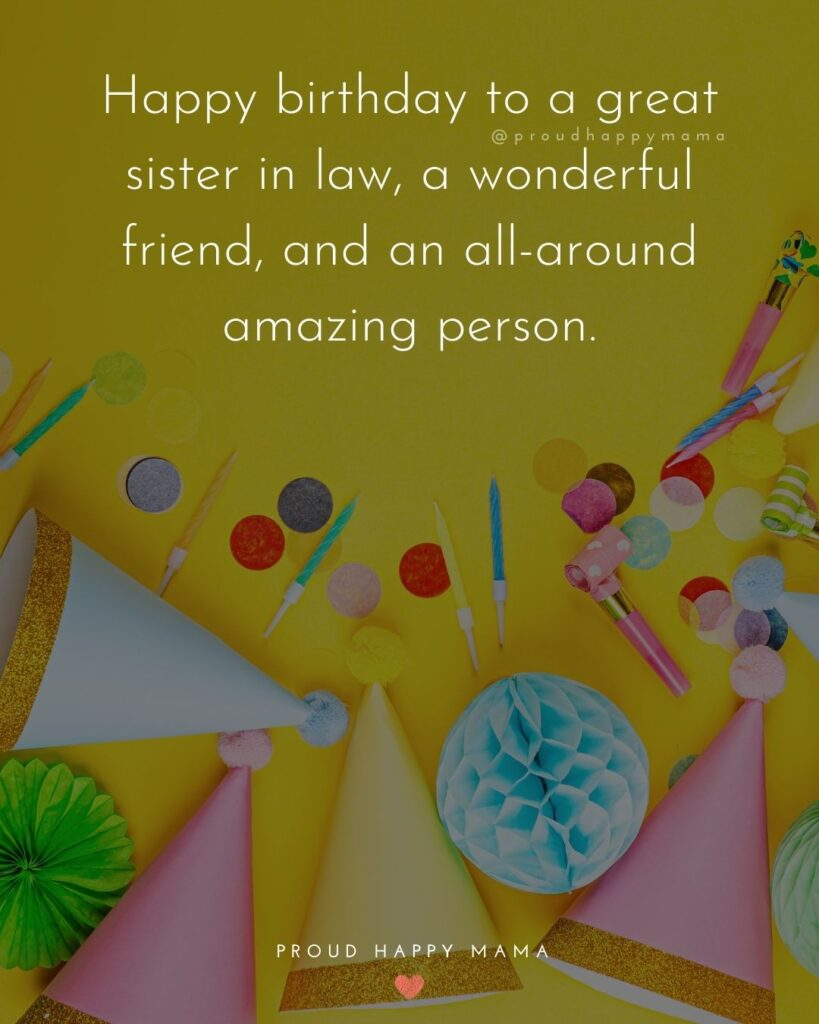 Happy Birthday Sister In Law Quotes - Happy birthday to a great sister in law, a wonderful friend, and an all-around amazing