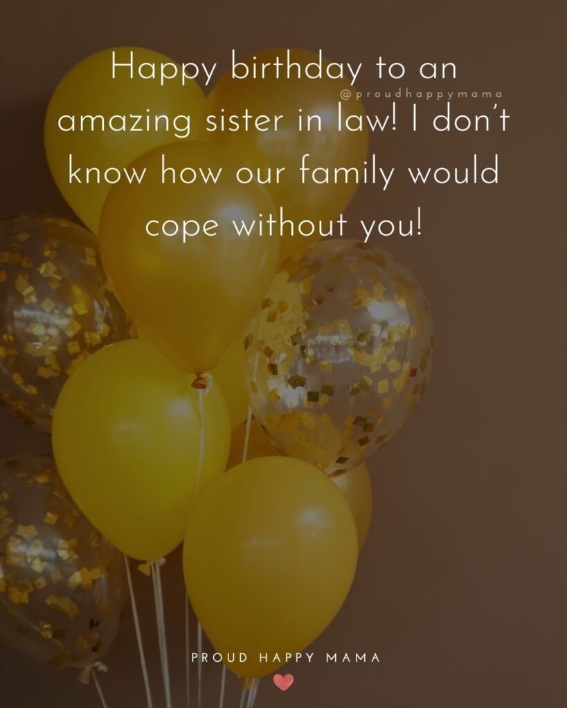 Happy Birthday Sister In Law Quotes - Happy birthday to an amazing sister in law! I don't know how our family would cope