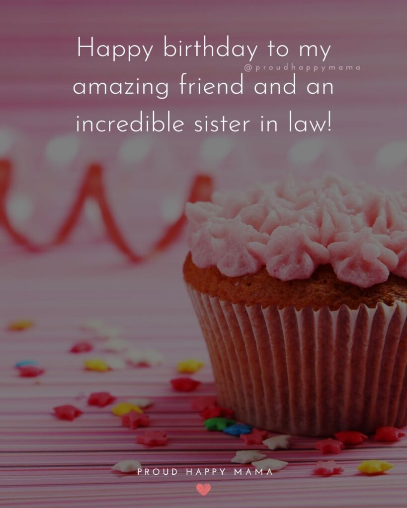 Happy Birthday Sister In Law Quotes - Happy birthday to my amazing friend and an incredible sister in law!'