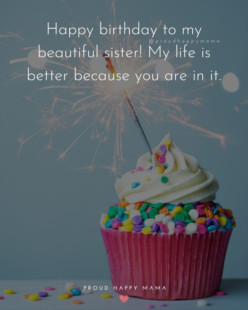 Happy Birthday Sister In Law Quotes - Happy birthday to my beautiful sister! My life is better because you are in it.'