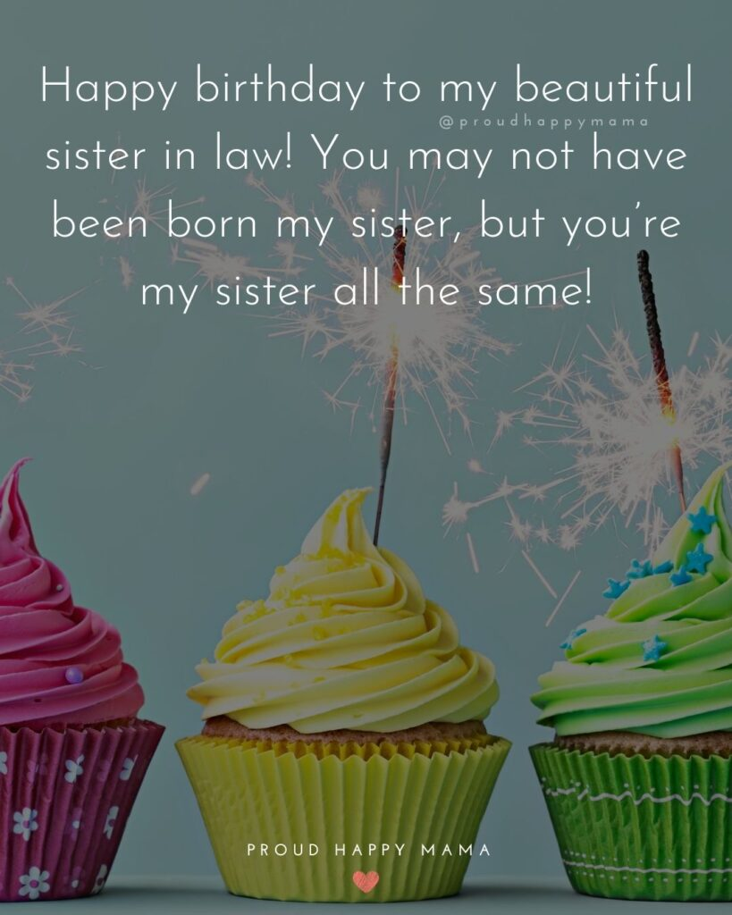 Happy Birthday Sister In Law Quotes - Happy birthday to my beautiful sister in law! You may not have been born my sister,