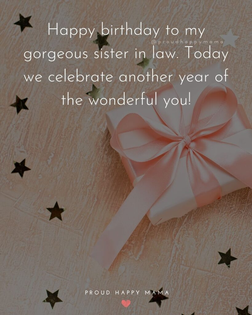 Happy Birthday Sister In Law Quotes - Happy birthday to my gorgeous sister in law. Today we celebrate another year of the