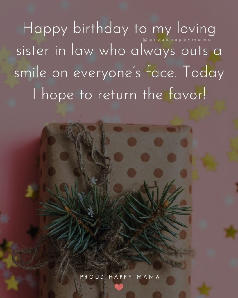 Happy Birthday Sister In Law Quotes - Happy birthday to my loving sister in law who always puts a smile on everyone's face.