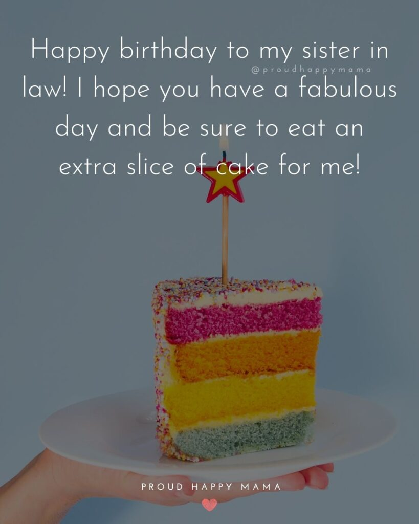 Happy Birthday Sister In Law Quotes - Happy birthday to my sister in law! I hope you have a fabulous day and be sure to eat