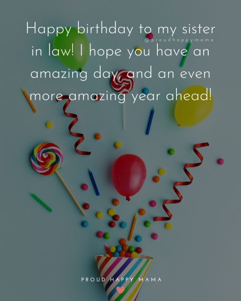 Happy Birthday Sister In Law Quotes - Happy birthday to my sister in law! I hope you have an amazing day, and an even more