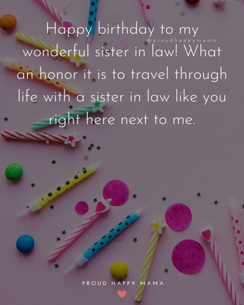 Happy Birthday Sister In Law Quotes - Happy birthday to my wonderful sister in law! What an honor it is to travel through life
