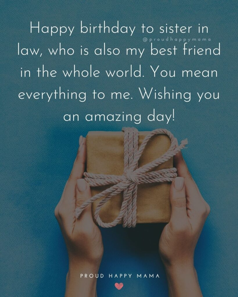 Happy Birthday Sister In Law Quotes - Happy birthday to sister in law, who is also my best friend in the whole world. You mean