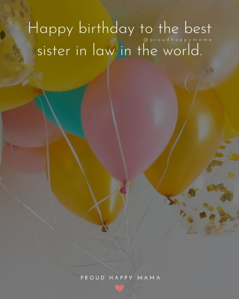 Happy Birthday Sister In Law Quotes - Happy birthday to the best sister in law in the world.'