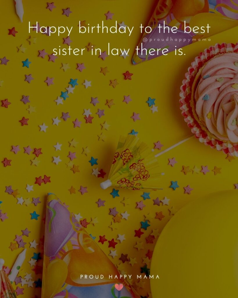 Happy Birthday Sister In Law Quotes - Happy birthday to the best sister in law there is.'