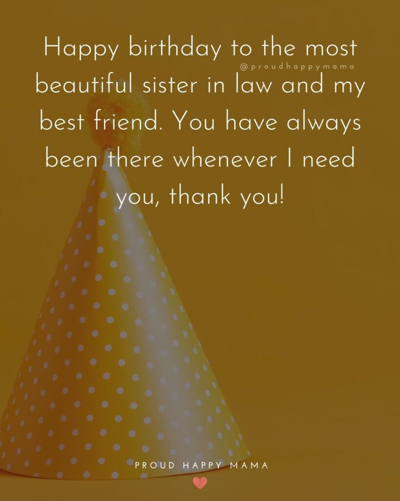 Happy Birthday Sister In Law Quotes - Happy birthday to the most beautiful sister in law and my best friend. You have always Happy Birthday Sister In Law Quotes - Happy birthday to the most beautiful sister in law and my best friend. You have always