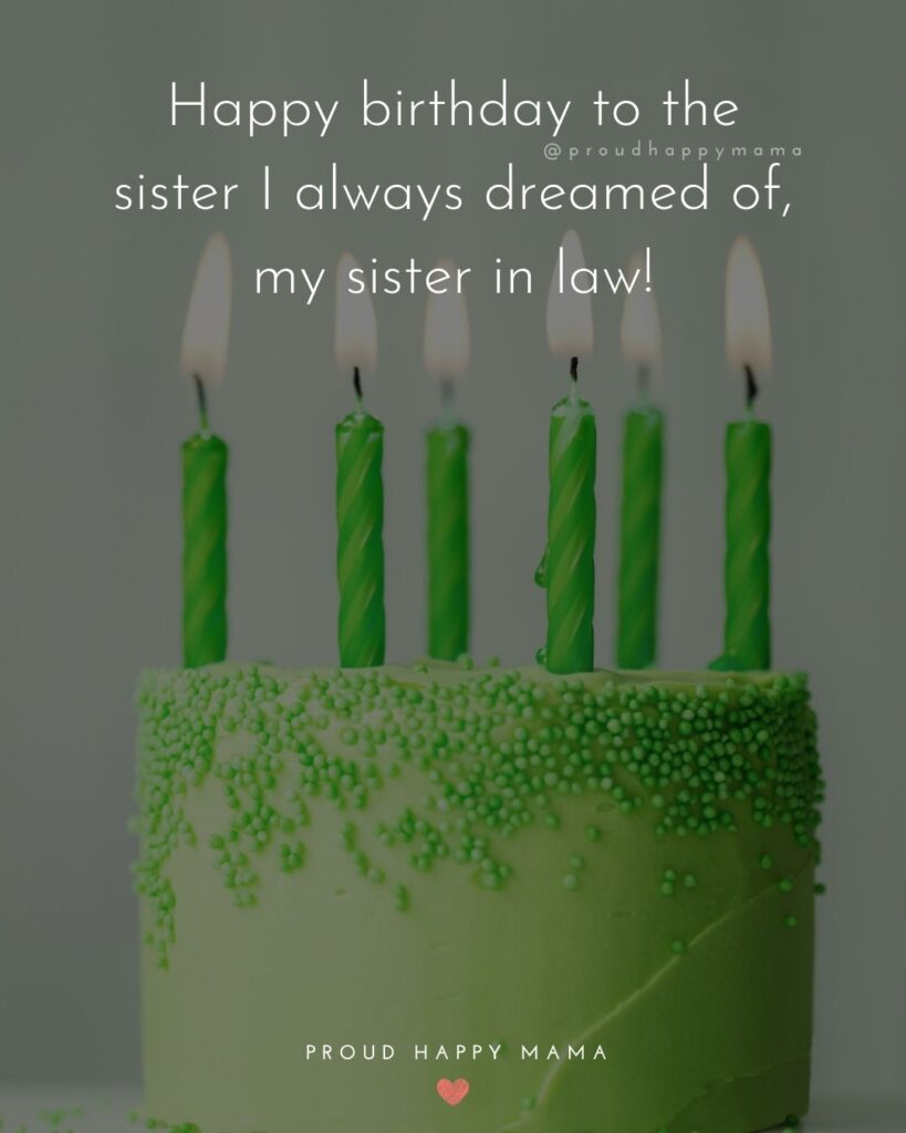 Happy Birthday Sister In Law Quotes - Happy birthday to the sister I always dreamed of, my sister in law!'