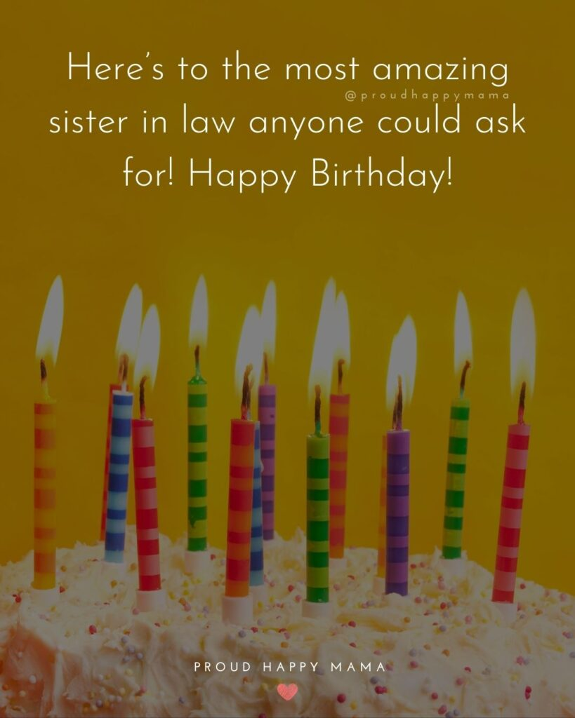 Happy Birthday Sister In Law Quotes - Here's to the most amazing sister in law anyone could ask for! Happy Birthday!'