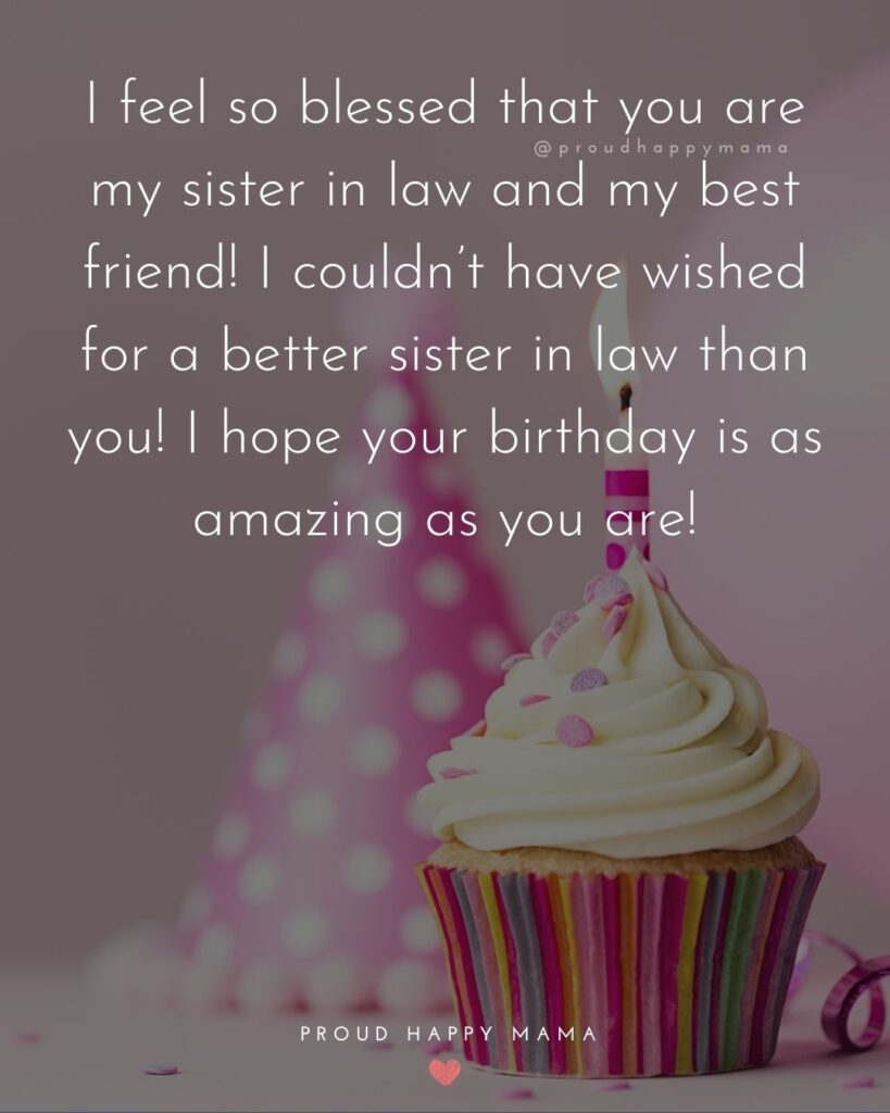 Happy Birthday Sister In Law Quotes - I feel so blessed that you are my sister in law and my best friend! I couldn't have wished