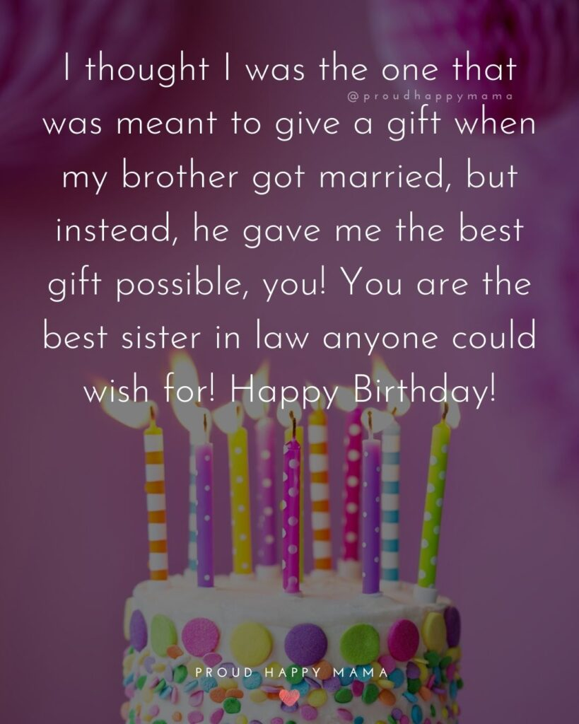 Happy Birthday Sister In Law Quotes - I thought I was the one that was meant to give a gift when my brother got married, but