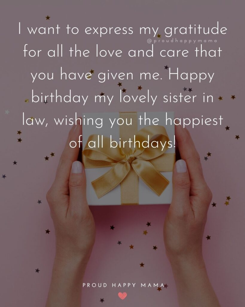 Happy Birthday Sister In Law Quotes - I want to express my gratitude for all the love and care that you have given me. Happy