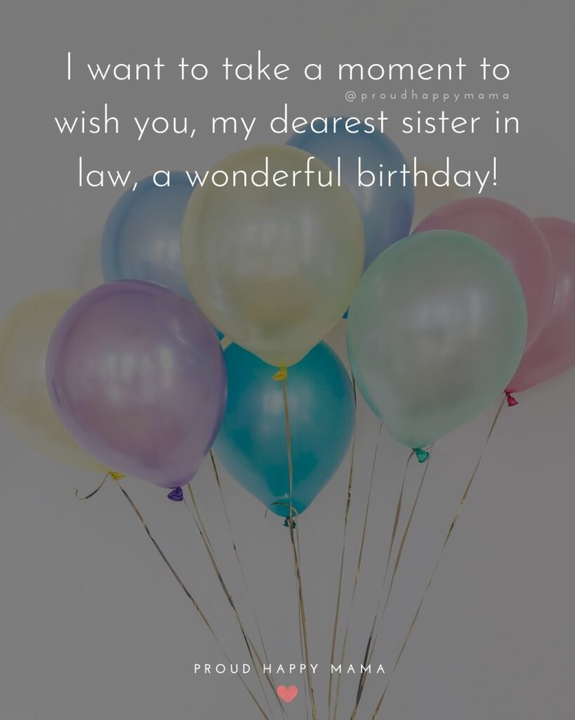 Happy Birthday Sister In Law Quotes - I want to take a moment to wish you, my dearest sister in law, a wonderful birthday!'