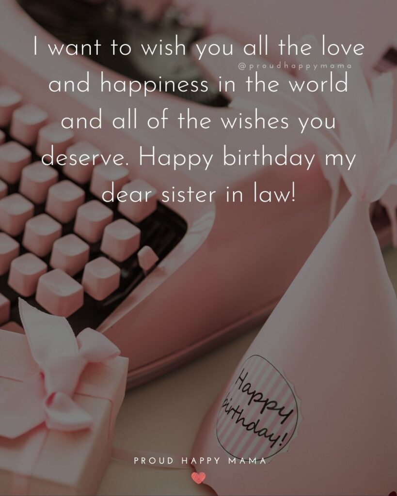 Happy Birthday Sister In Law Quotes - I want to wish you all the love and happiness in the world and all of the wishes you