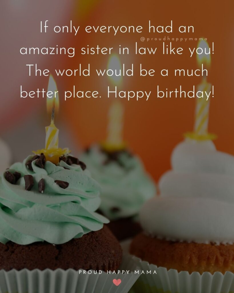 Happy Birthday Sister In Law Quotes - If only everyone had an amazing sister in law like you! The world would be a much better