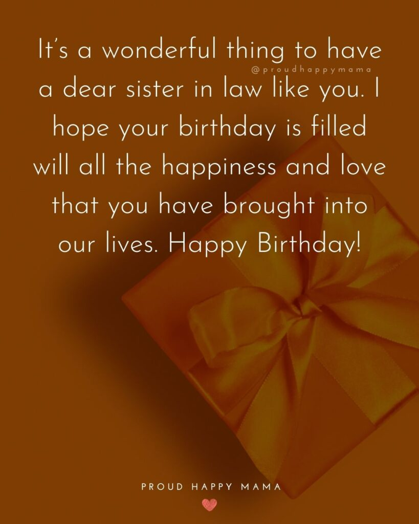 Happy Birthday Sister In Law Quotes - It's a wonderful thing to have a dear sister in law like you. I hope your birthday is filled will