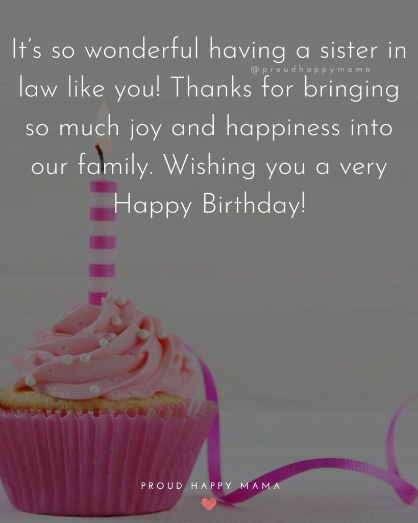 Happy Birthday Sister In Law Quotes - It's so wonderful having a sister in law like you! Thanks for bringing so much joy and