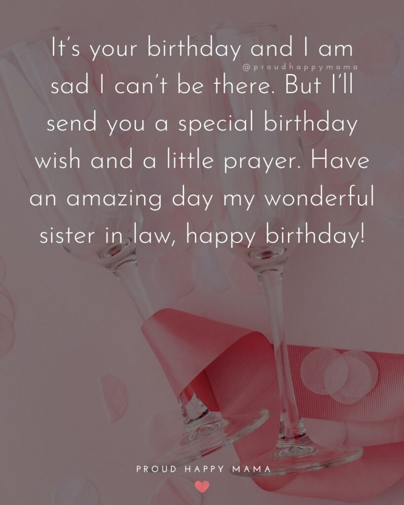 Happy Birthday Sister In Law Quotes - It's your birthday and I am sad I can't be there. But I'll send you a special birthday wish and