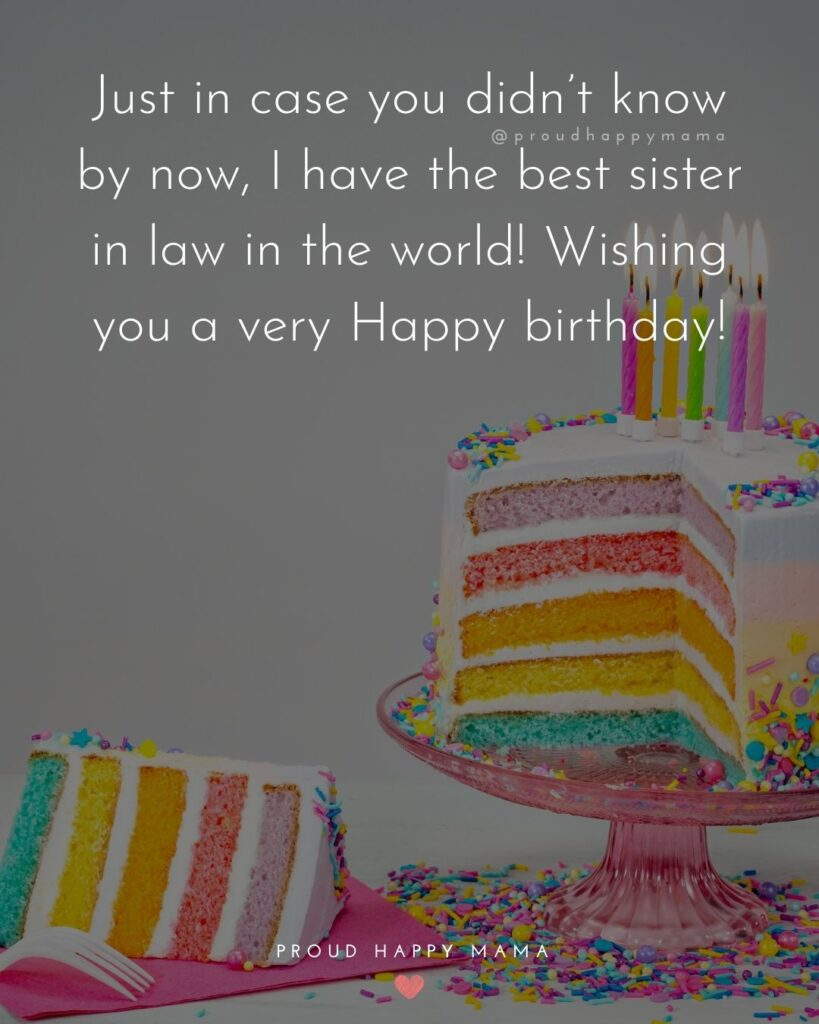 Happy Birthday Sister In Law Quotes - Just in case you didn't know by now, I have the best sister in law in the world! Wishing