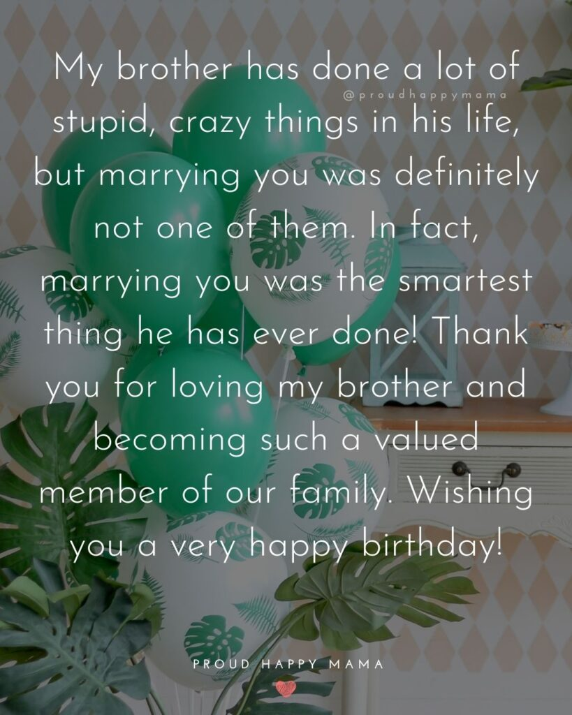 Happy Birthday Sister In Law Quotes - My brother has done a lot of stupid, crazy things in his life, but marrying you was definitely