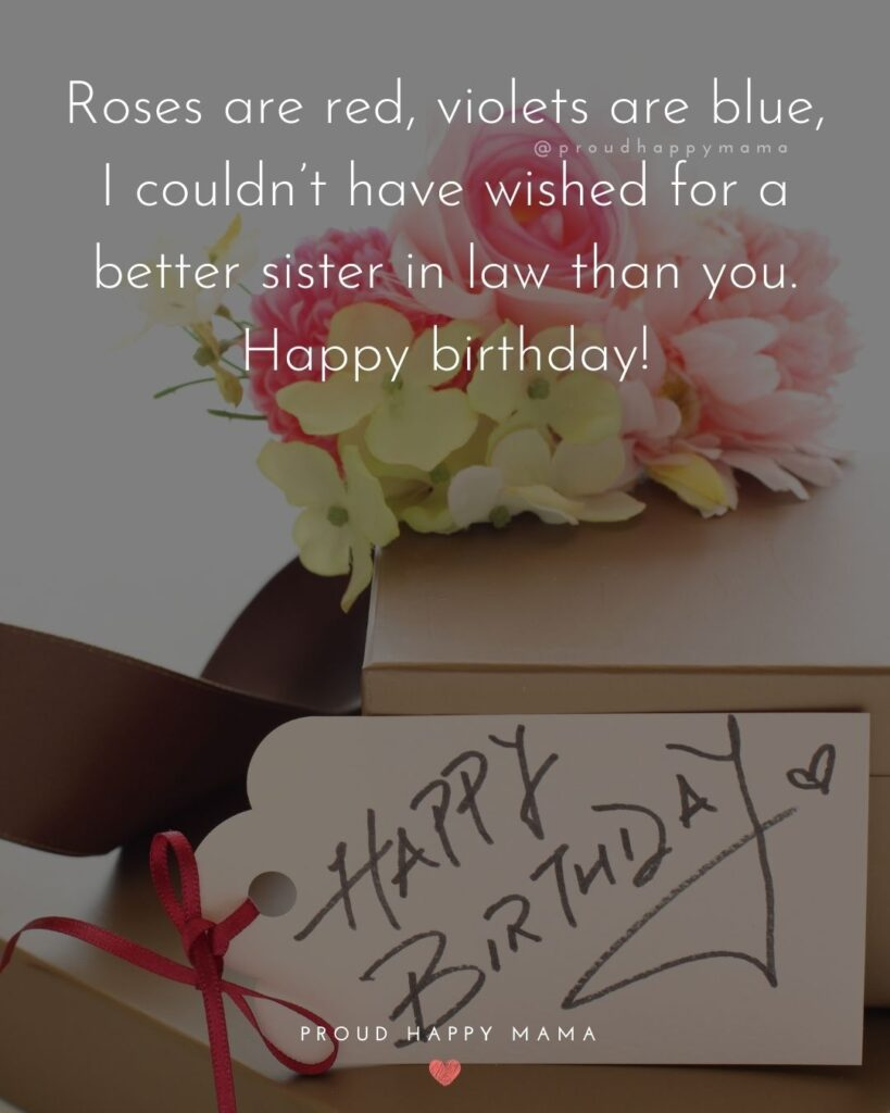 Happy Birthday Sister In Law Quotes - Roses are red, violets are blue, I couldn't have wished for a better sister in law than you.