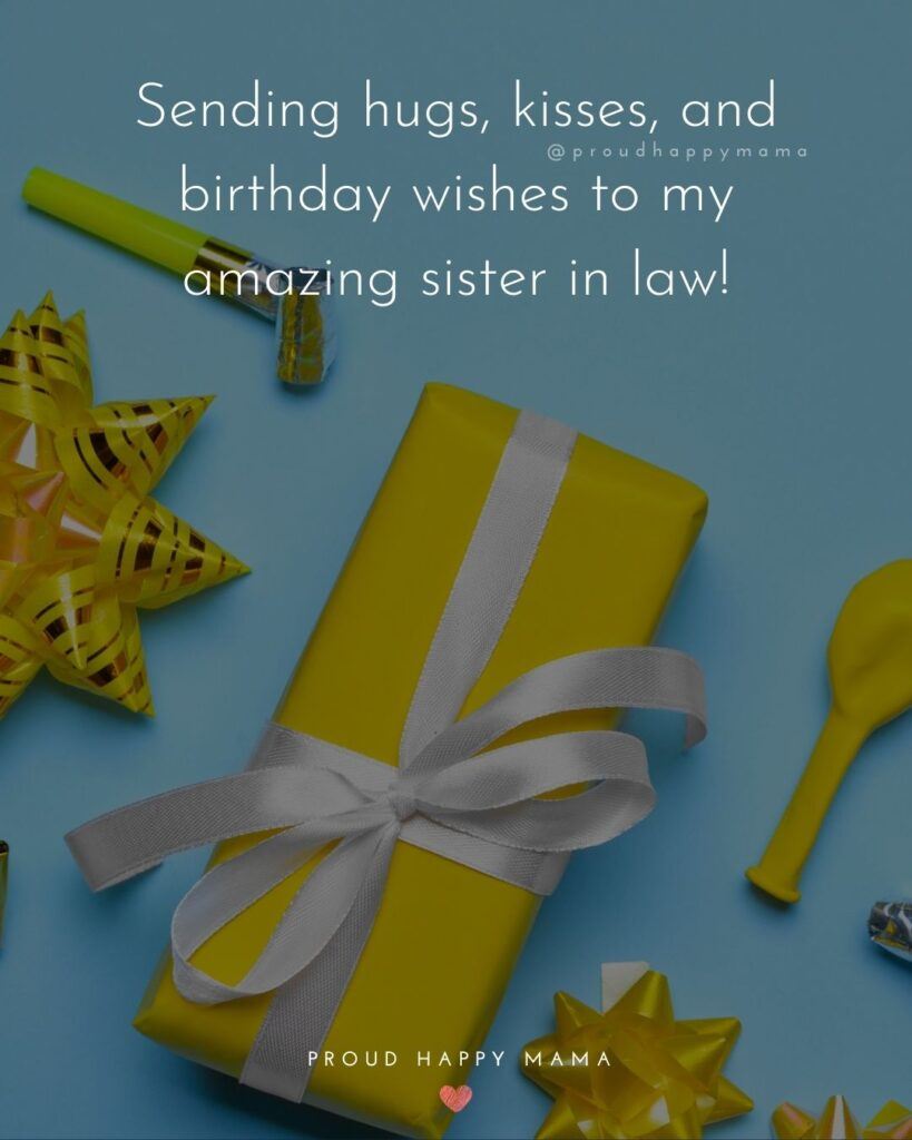 Happy Birthday Sister In Law Quotes - Sending hugs, kisses, and birthday wishes to my amazing sister in law!'