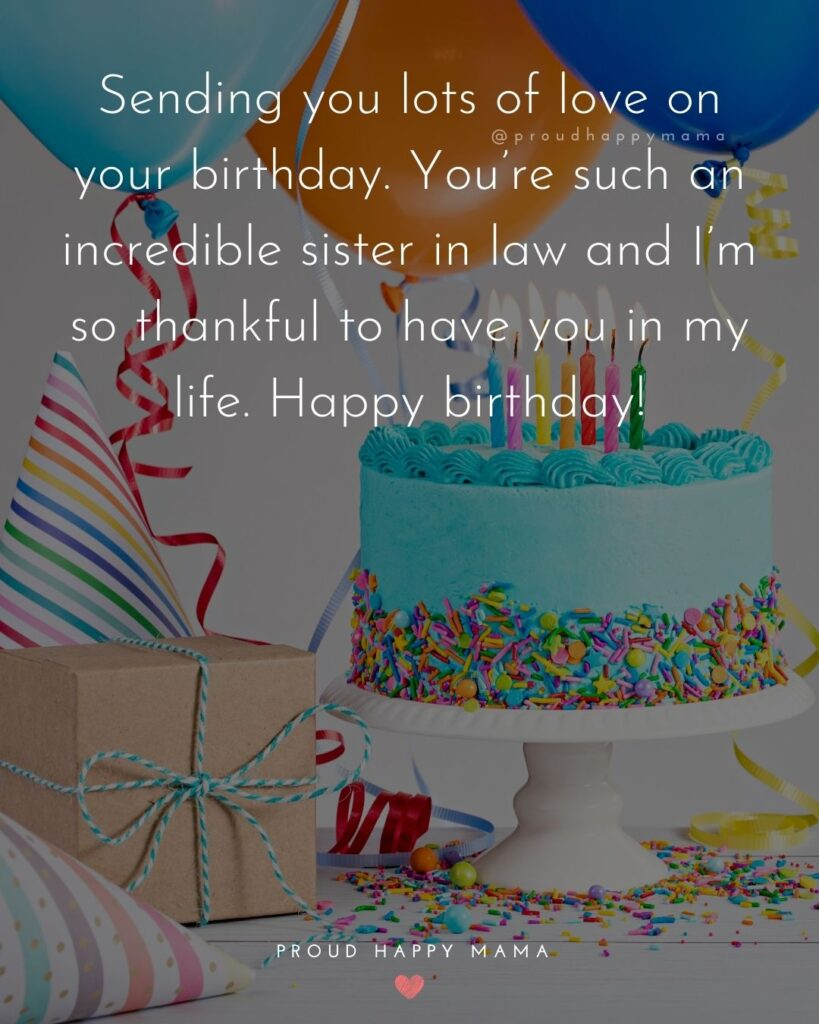 Happy Birthday Sister In Law Quotes - Sending you lots of love on your birthday. You're such an incredible sister in law and I'm