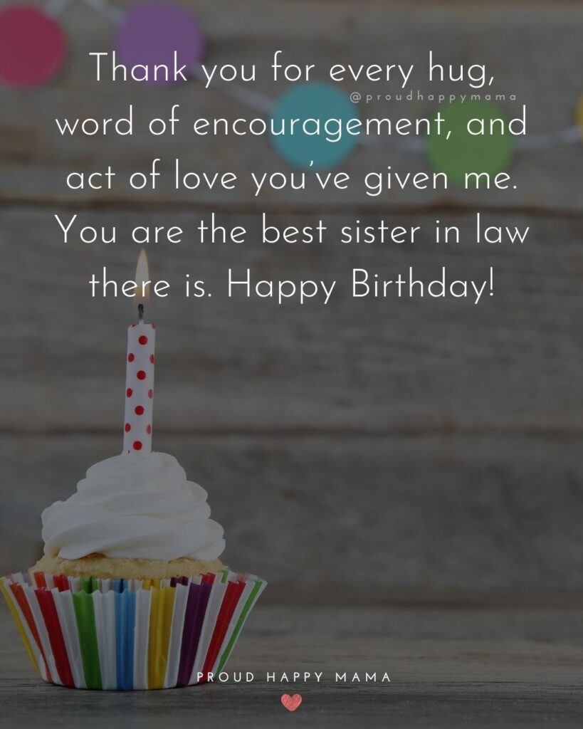 Happy Birthday Sister In Law Quotes - Thank you for every hug, word of encouragement, and act of love you've given me. You