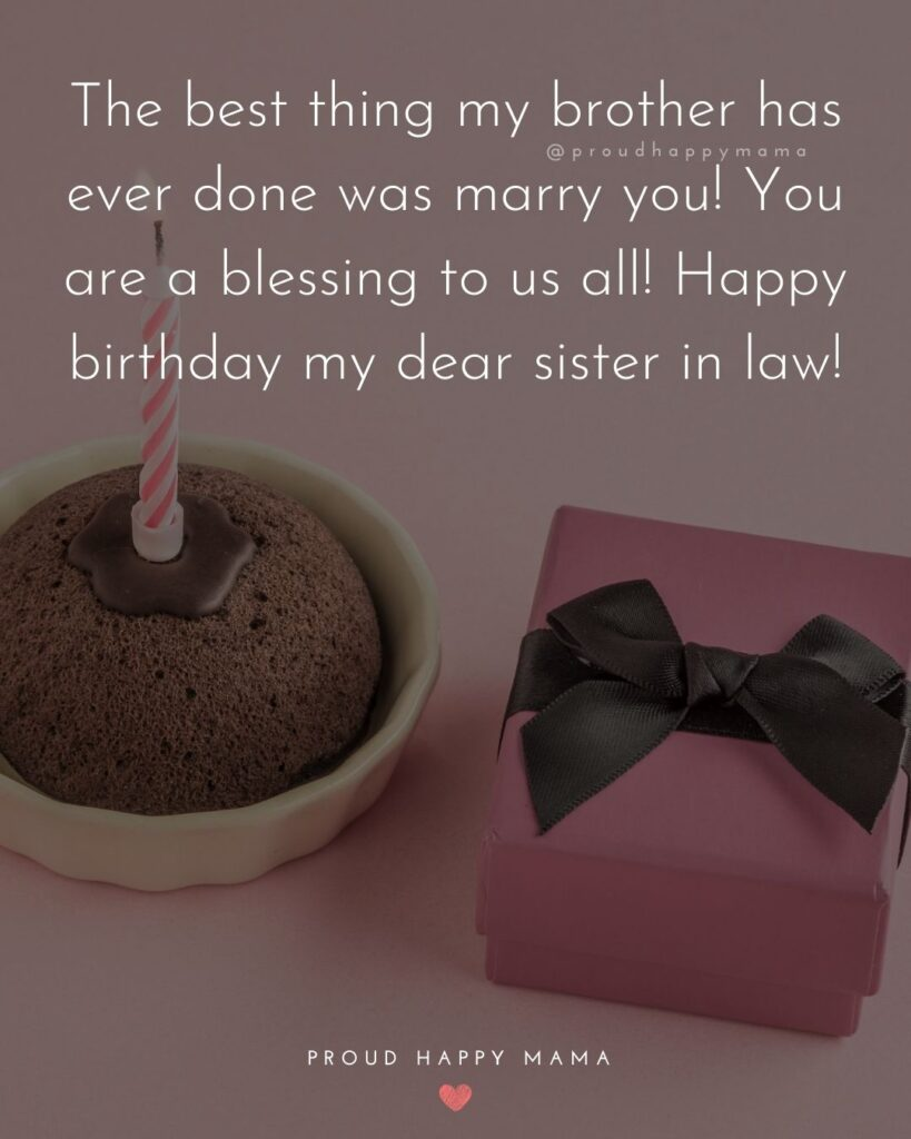Happy Birthday Sister In Law Quotes - The best thing my brother has ever done was marry you! You are a blessing to us all! Happy