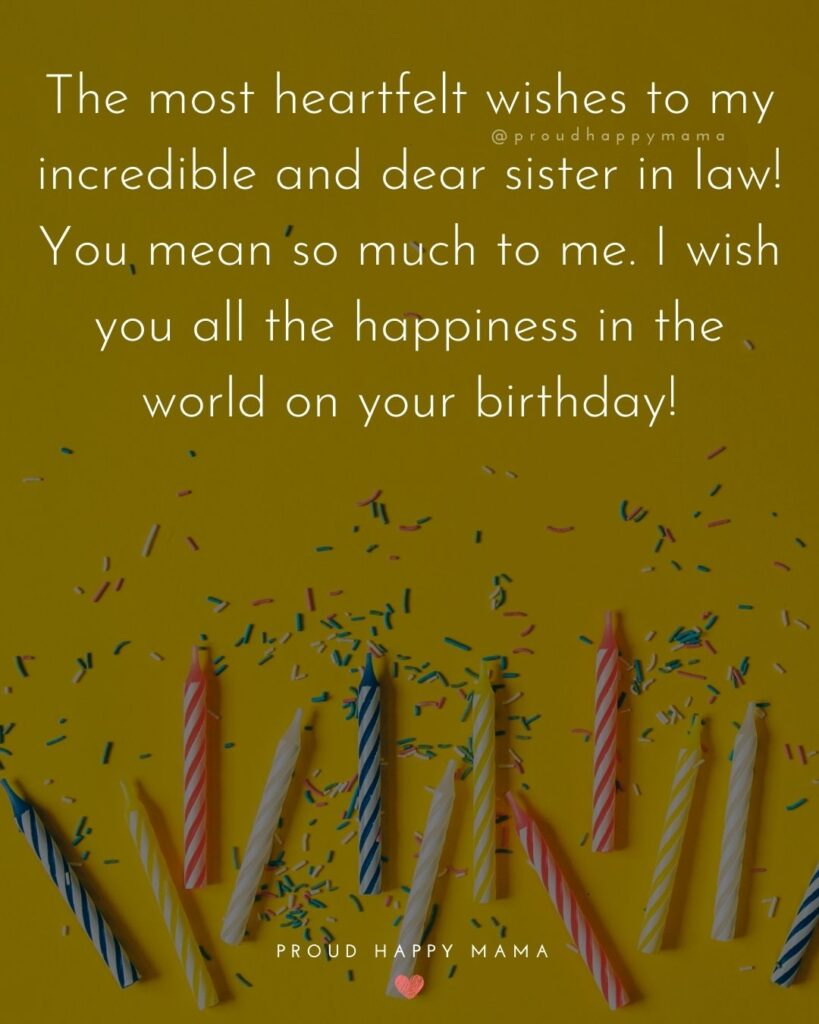 Happy Birthday Sister In Law Quotes - The most heartfelt wishes to my incredible and dear sister in law! You mean so much to